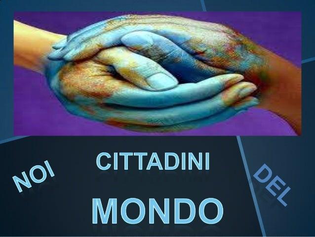 Dobbiamo trascendere «le origini locali e l'appartenenza ad un gruppo» per diventare cittadini del mondo (Diogene) . Diven...