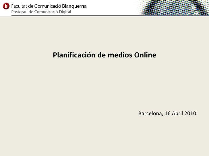 Planificación de medios Online                             Barcelona, 16 Abril 2010