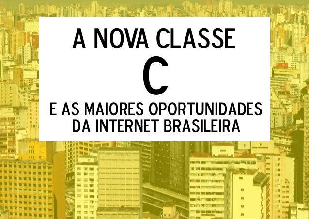 A Nova Classe C e as Maiores Oportunidades da Internet Brasileira