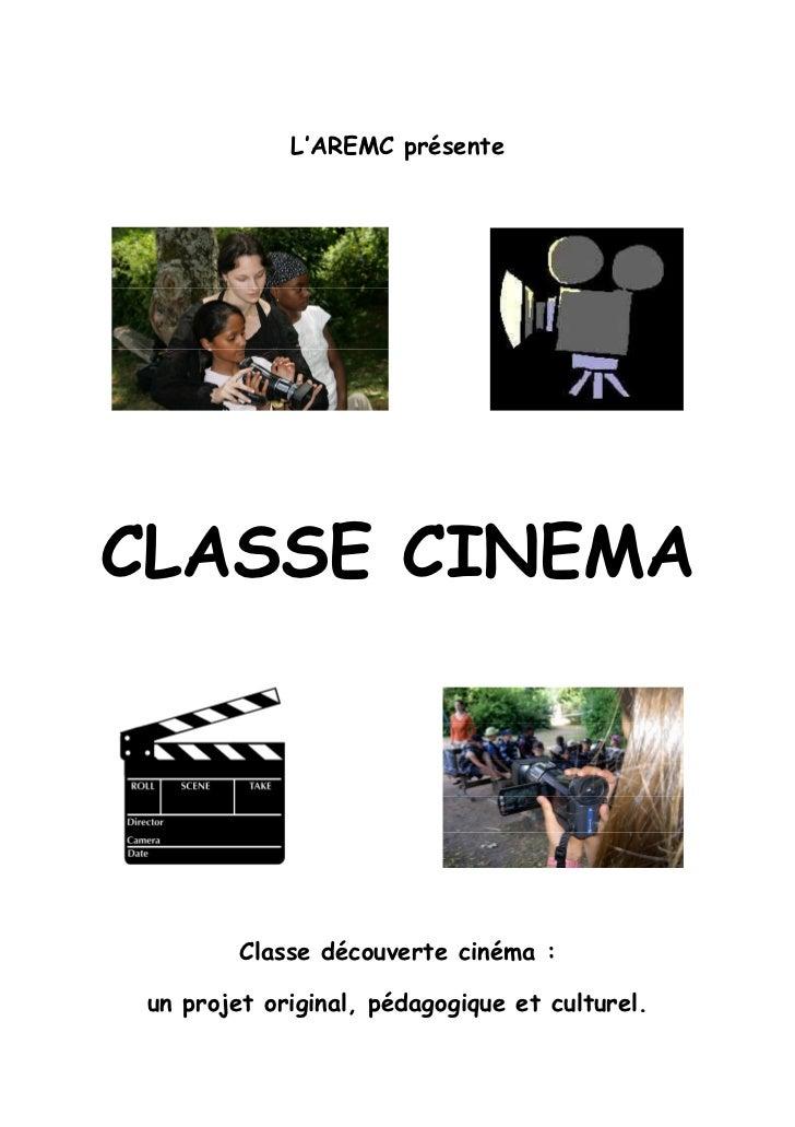 L'AREMC présenteCLASSE CINEMA         Classe découverte cinéma : un projet original, pédagogique et culturel.