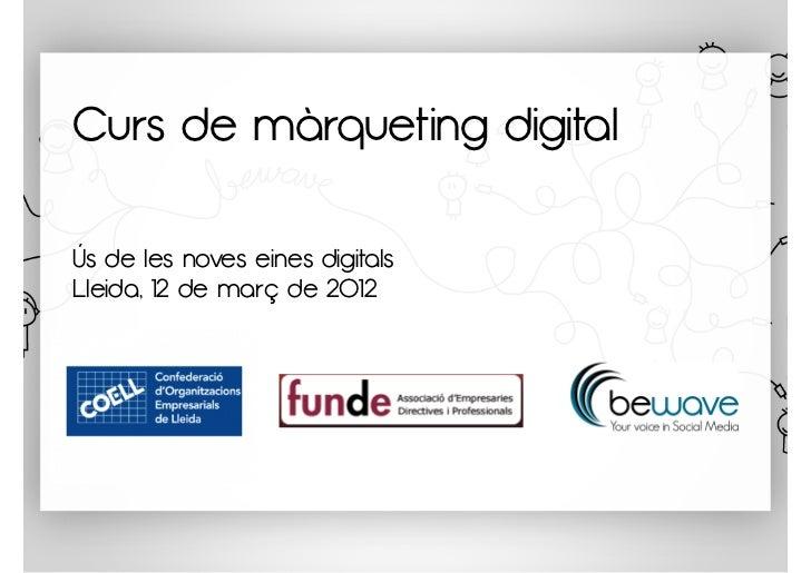 Curs de màrqueting digitalÚs de les noves eines digitalsLleida, 12 de març de 2012