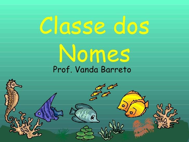 Classe dos Nomes<br />Prof. Vanda Barreto<br />