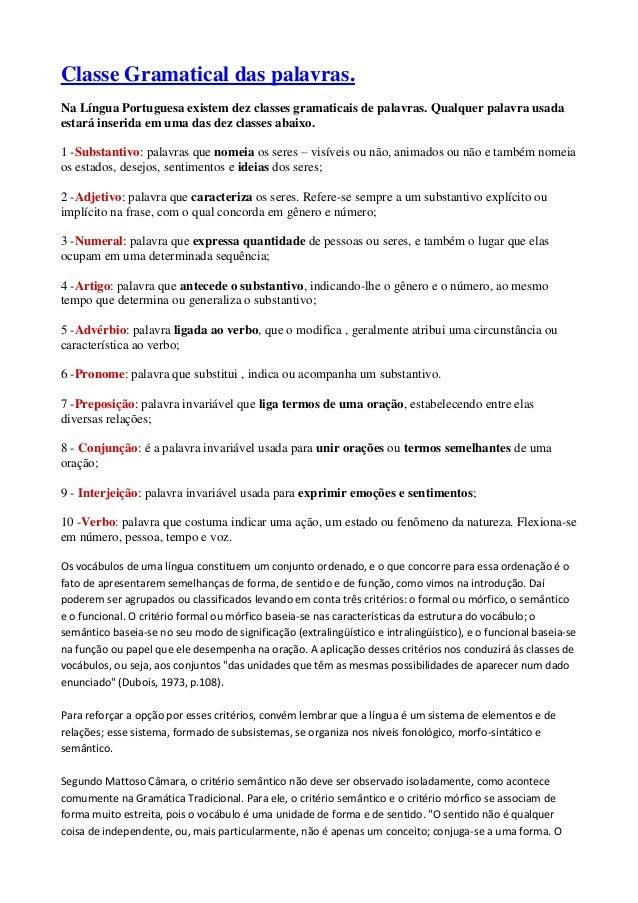 Classe Gramatical das palavras. Na Língua Portuguesa existem dez classes gramaticais de palavras. Qualquer palavra usada e...