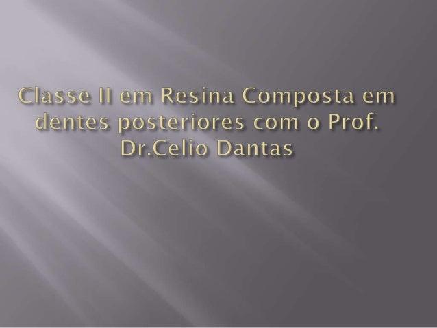 Classe II em resina composta em dentes posteriores pelo Prof.Dr.Celio Dantas