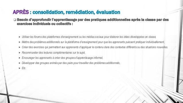 APRÈS : consolidation, remédiation, évaluation ❑ Besoin d'approfondir l'apprentissage par des pratiques additionnelles apr...