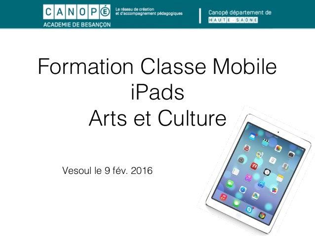 Formation Classe Mobile iPads Arts et Culture Vesoul le 9 fév. 2016