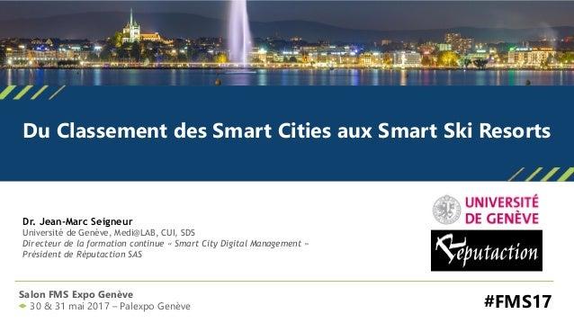 Dr. Jean-Marc Seigneur Université de Genève, Medi@LAB, CUI, SDS Directeur de la formation continue « Smart City Digital Ma...