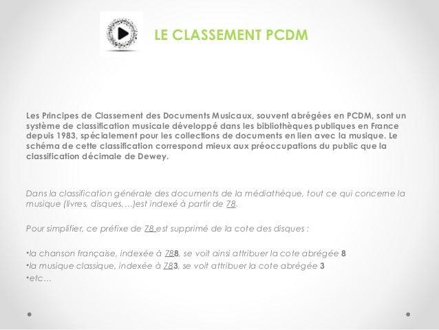LE CLASSEMENT PCDM Les Principes de Classement des Documents Musicaux, souvent abrégées en PCDM, sont un système de classi...