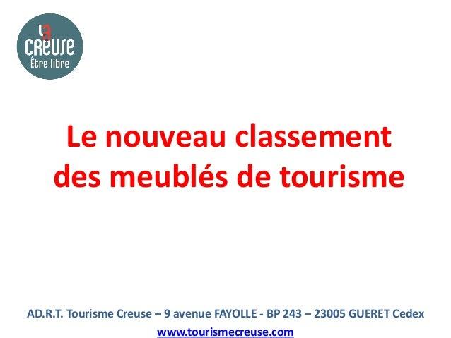 Le nouveau classement    des meublés de tourismeAD.R.T. Tourisme Creuse – 9 avenue FAYOLLE - BP 243 – 23005 GUERET Cedex  ...