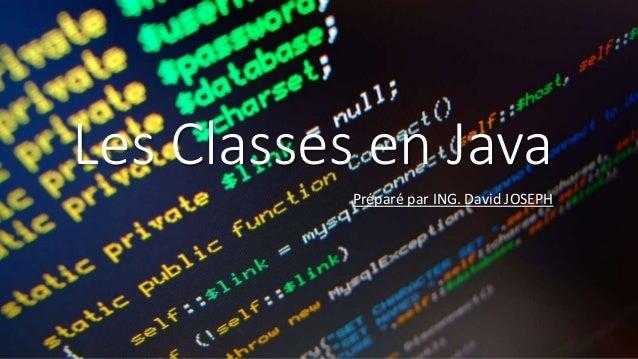 Les Classes en Java Préparé par ING. David JOSEPH