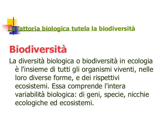 La fattoria biologica tutela la biodiversità Biodiversità La diversità biologica o biodiversità in ecologia è l'insieme di...