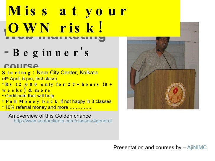 Web marketing -  Beginner's  course An overview of this Golden chance Presentation and courses by –  AjiNIMC http://www.se...