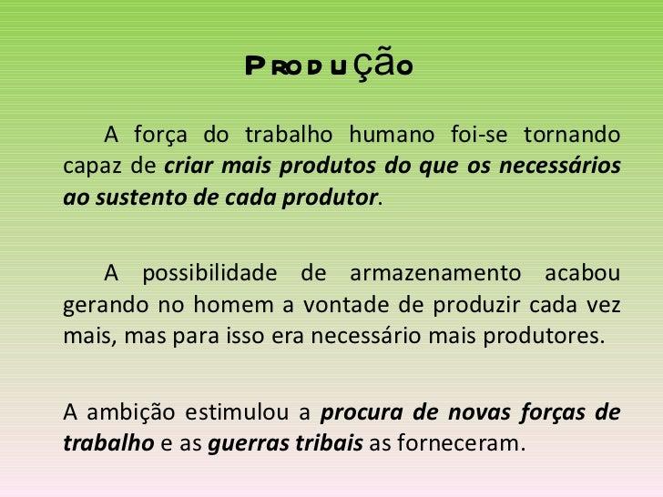 Produção <ul><li>A força do trabalho humano foi-se tornando capaz de  criar mais produtos do que os necessários ao sustent...
