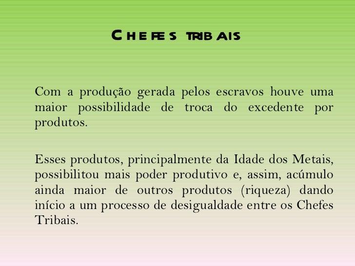 Chefes tribais <ul><li>Com a produção gerada pelos escravos houve uma maior possibilidade de troca do excedente por produt...