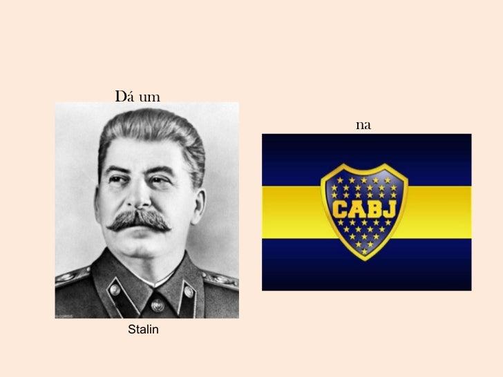 Dá um Stalin na