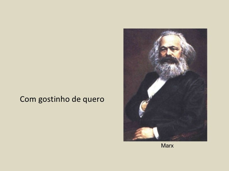 <ul><li>Com gostinho de quero  </li></ul>Marx