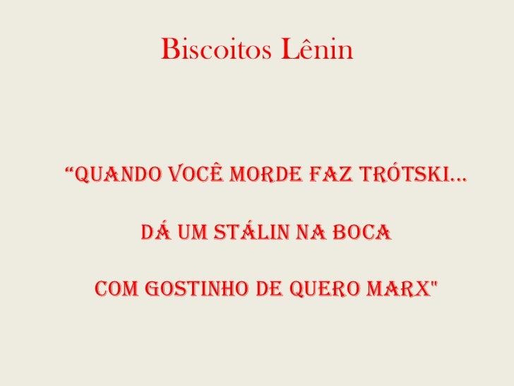 "Biscoitos Lênin <ul><li>"" quando você morde faz Trótski... </li></ul><ul><li>dá um Stálin na boca </li></ul><ul><li>com go..."