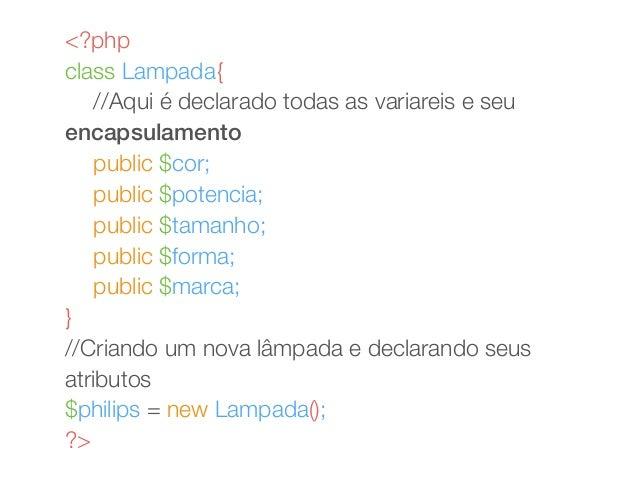 <?php  class Lampada{  //Aqui é declarado todas as variareis e seu  encapsulamento  public $cor;  public $potencia;  publi...