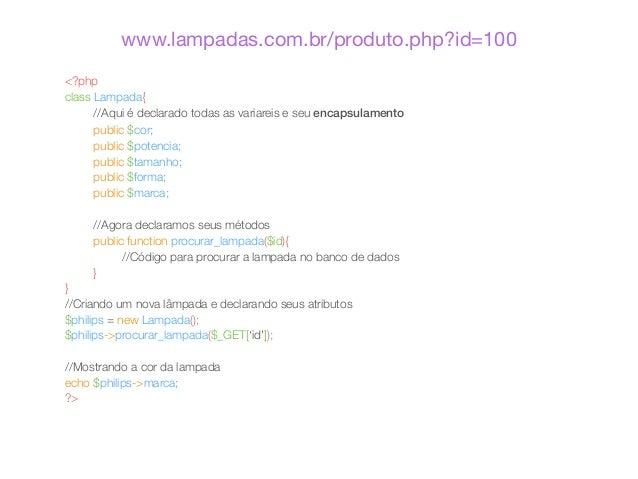www.lampadas.com.br/produto.php?id=100  <?php  class Lampada{  //Aqui é declarado todas as variareis e seu encapsulamento ...