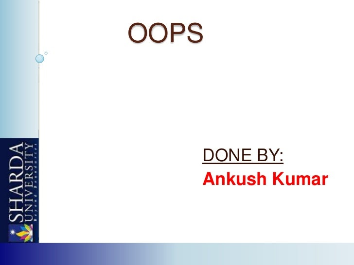 OOPS   DONE BY:   Ankush Kumar