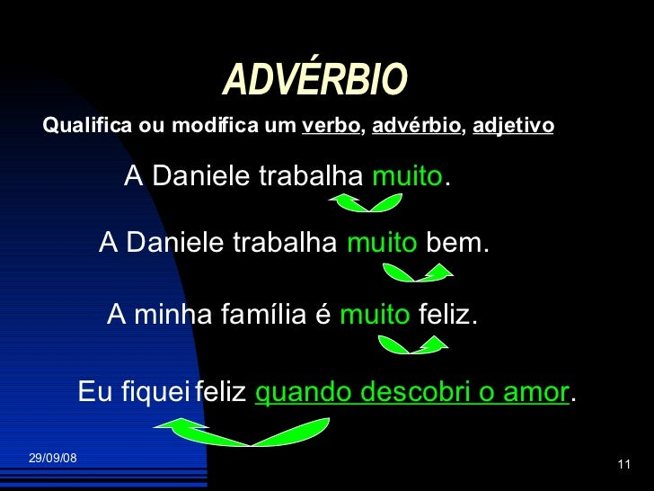 ADVÉRBIO Qualifica ou modifica um  verbo ,  advérbio ,  adjetivo A Daniele trabalha  muito . A minha família é  muito  fel...