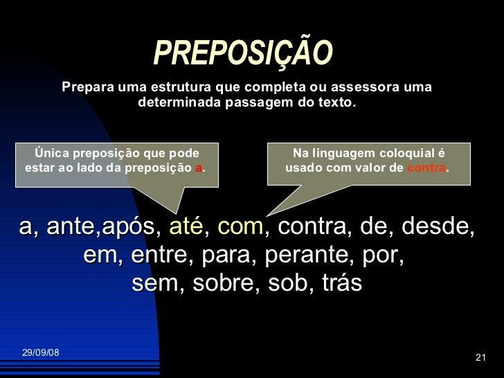 PREPOSIÇÃO Prepara uma estrutura que completa ou assessora uma determinada passagem do texto. a, ante,após,  até ,  com , ...