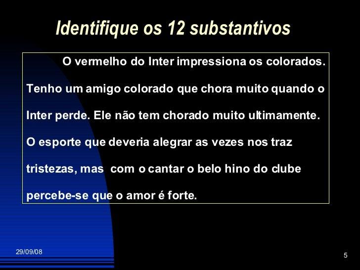 Identifique os 12 substantivos O vermelho do Inter impressiona os colorados. Tenho um amigo colorado que chora muito quand...