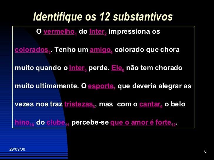 Identifique os 12 substantivos O  vermelho 1  do  Inter 2  impressiona os  colorados 3 . Tenho um  amigo 4  colorado que c...