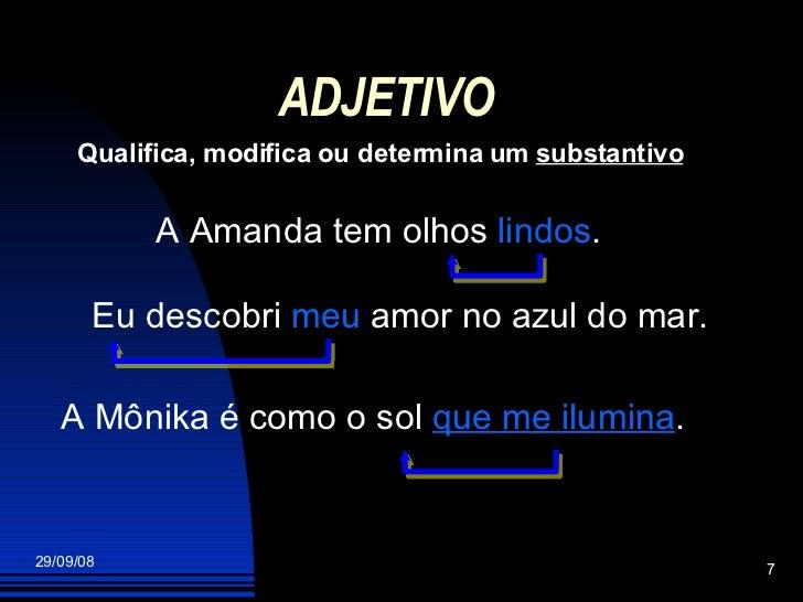 ADJETIVO Qualifica, modifica ou determina um  substantivo A Amanda tem olhos  lindos . Eu descobri  meu  amor no azul do m...
