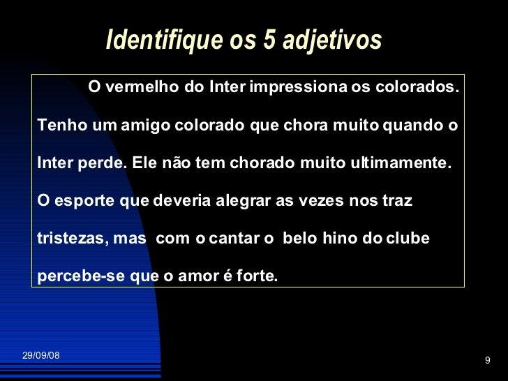 Identifique os 5 adjetivos O vermelho do Inter impressiona os colorados. Tenho um amigo colorado que chora muito quando o ...