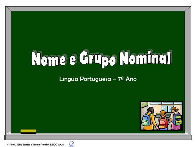Língua Portuguesa – 7º Ano © Profs. Sofia Santos e Teresa Pombo, EBICC 2006