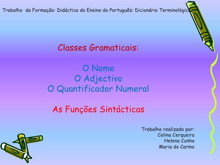 Trabalho  da Formação: Didáctica do Ensino do Português: Dicionário Terminológico<br />Classes Gramaticais:<br />O Nome<br...