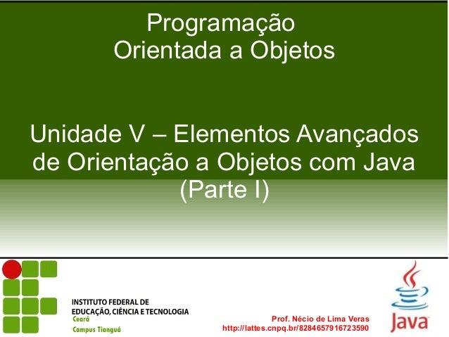 Programação      Orientada a ObjetosUnidade V – Elementos Avançadosde Orientação a Objetos com Java            (Parte I)  ...