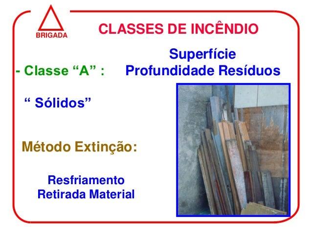 """BRIGADA              CLASSES DE INCÊNDIO                        Superfície- Classe """"A"""" :    Profundidade Resíduos """" Sólido..."""