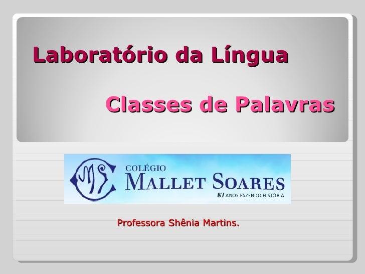 Laboratório da Língua     Classes de Palavras      Professora Shênia Martins.