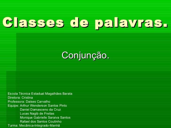 Classes de palavr as.                                 Conjunção.Escola Técnica Estadual Magalhães BarataDiretora: Cristina...