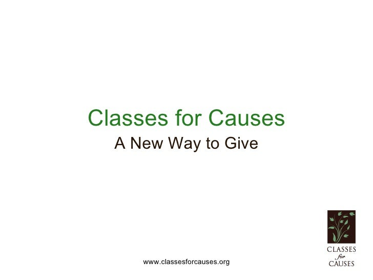 Classes for Causes   A New Way to Give          www.classesforcauses.org