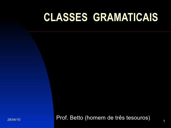 CLASSES  GRAMATICAIS Prof. Betto (homem de três tesouros)