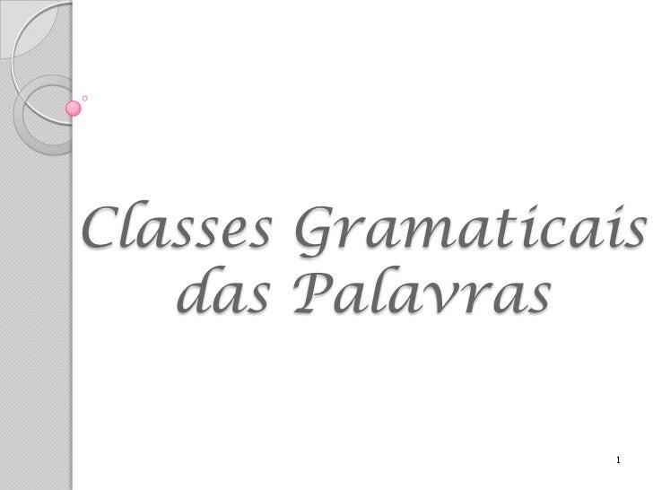 Classes Gramaticais   das Palavras                 1