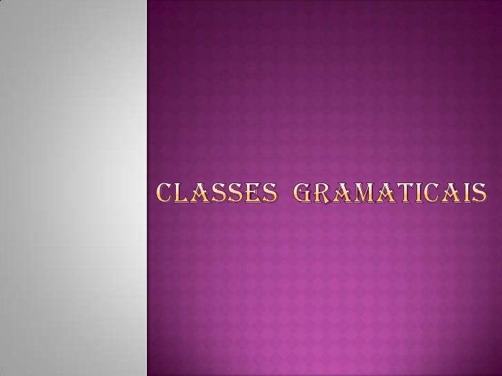 As palavras da língua portuguesa agrupam-se  em dez classes gramaticais. Existem classes  gramaticais de palavras variáv...