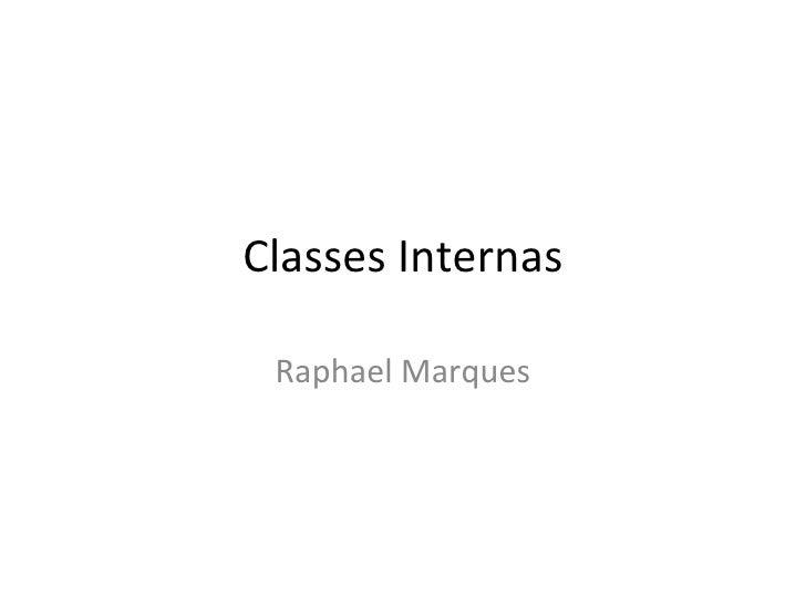 Classes Internas Raphael Marques