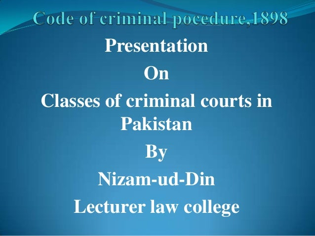 Presentation             OnClasses of criminal courts in          Pakistan             By       Nizam-ud-Din    Lecturer l...