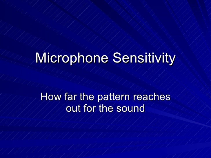 Microphone Sensitivity How far the pattern reaches out for the sound