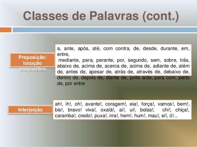 Classes de Palavras (cont.)              a, ante, após, até, com contra, de, desde, durante, em,              entre,Prepos...