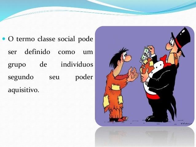  Na sociedade capitalista, a classe social está classificada da seguinte forma:  Classe alta – indivíduos com grande pod...