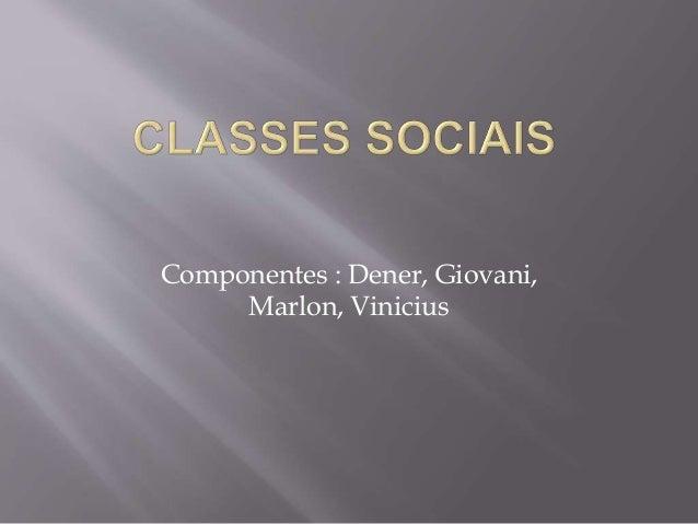 Componentes : Dener, Giovani,  Marlon, Vinicius