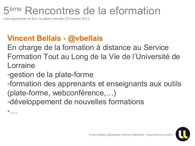5ème Rencontres de la eformation Une expérience en live : la classe virtuelle |15 octobre 2013  Vincent Bellais - @vbellai...