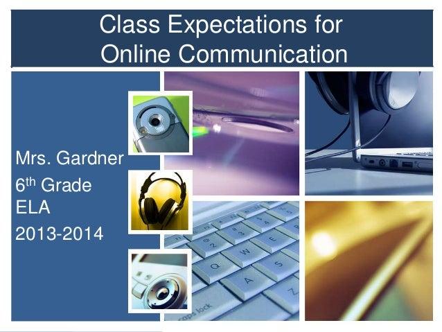 Class Expectations for Online Communication Mrs. Gardner 6th Grade ELA 2013-2014