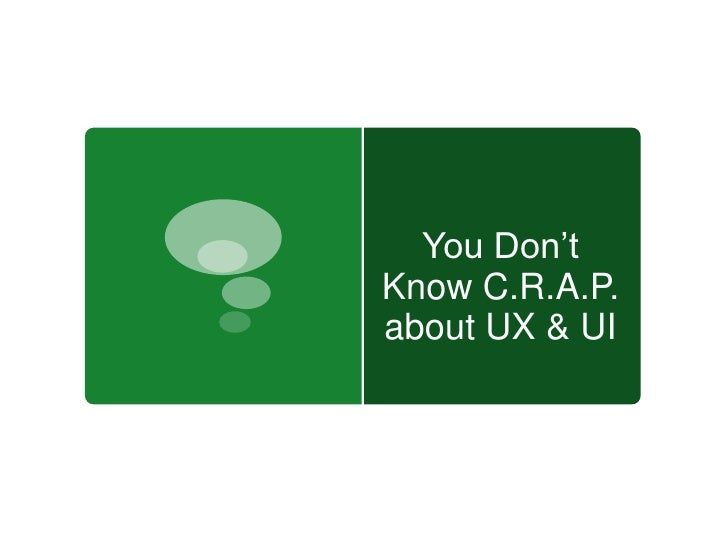 You Don'tKnow C.R.A.P.about UX & UI