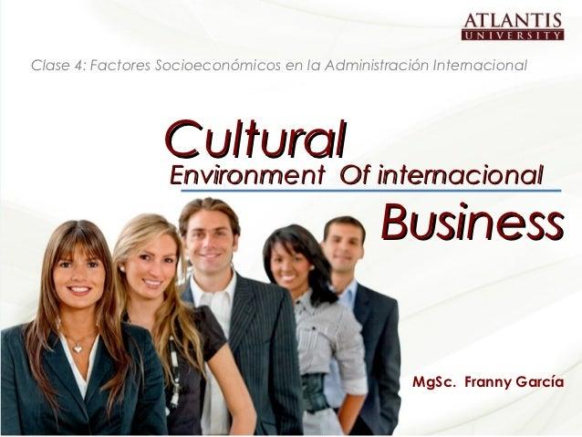 Clase 4: Factores Socioeconómicos en la Administración Internacional                            Cultural                  ...